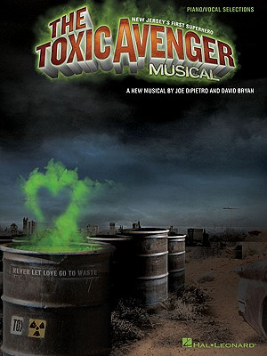 The Toxic Avenger Musical By Dipietro, Joe (COP)/ Bryan, David (COP)