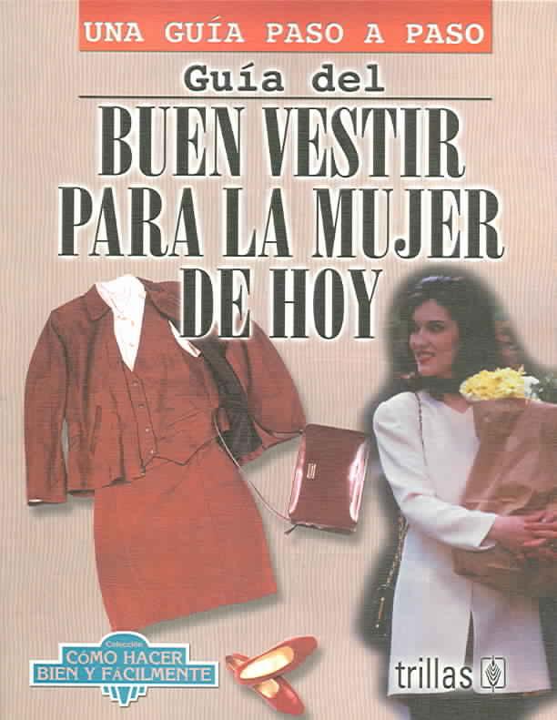 Guia del buen vestir para la mujer de hoy By Lesur, Luis (COM)